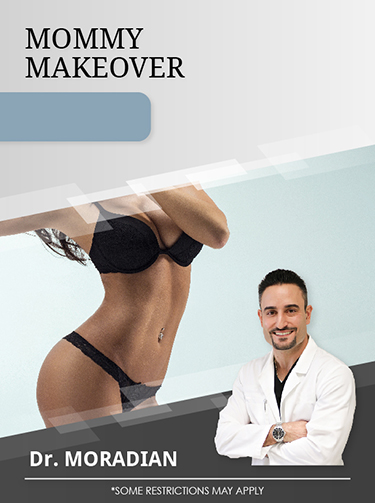 Mommy Makeover with Dr. Moradian for $5,000.   Special Offer Image